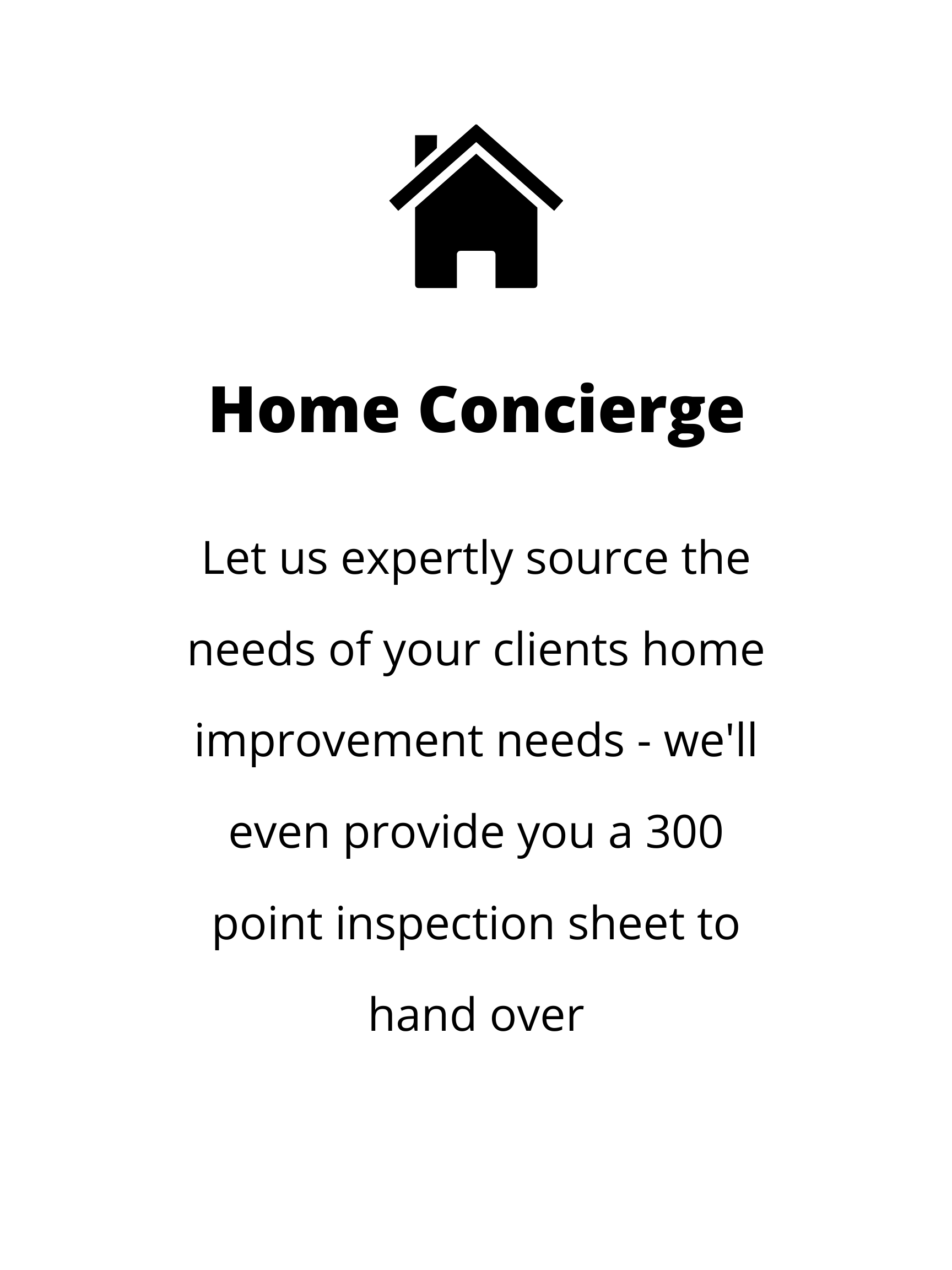 Let us expertly source the needs of your clients home improvement needs - well even provide you a 300 point inspection sheet to hand over-2